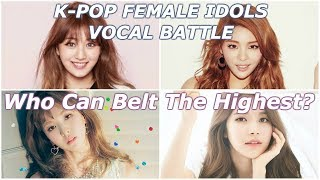 Who Can Belt The Highest?|K-Pop Female Vocalists