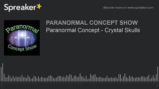 Paranormal Concept - Crystal Skulls