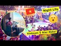 Vietnam 5 Star Hotel & Vietnam Night Life | Pakistani in Vietnam