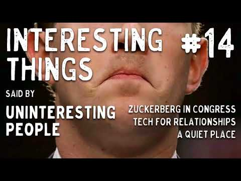 Episode 14: Zuckerberg in Congress, Tech for Relationships and A Quiet Place