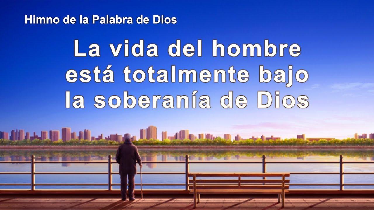 Canción cristiana   La vida del hombre está totalmente bajo la soberanía de Dios