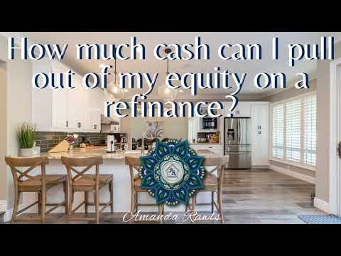 How much cash can I pull out of my equity on a refinance?