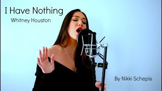 I Have Nothing - Whitney Houston (Cover) By Nikki Schepis