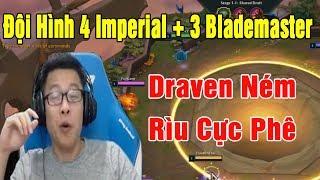 Đội Hình 4 Imperial + 3 Blademaster | Draven Ném Cực Phê - Trâu Lol Auto Chess