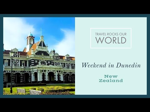 Weekend in Dunedin, New Zealand