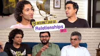 The Internet Said So | Ep. 7 - Relationships feat. Rahul Subramanian & Atul Khatri