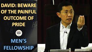 David: Beware Of The Painful Outcome Of Pride - BPCWA Men's Fellowship Series   Rev Joseph Poon