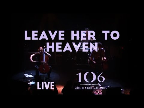 Leave Her To Heaven - Live @Le106