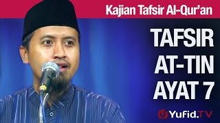 Kajian Tafsir Al Quran: Tafsir Surat At-Tin Ayat 7 - Ustadz Abdullah Zaen, MA