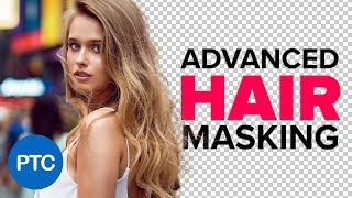 ADVANCED Hair Masking In Photoshop - MASK HAIR From BUSY Backgrounds - Photoshop Tutorial