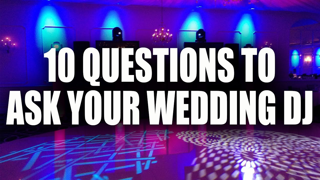 Top 10 Questions To Ask Your Potential Wedding DJ!