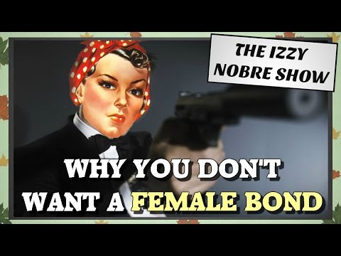 Why you don't actually want a female Bond