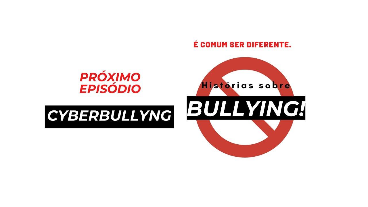 """Próximo Episódio """"É comum ser diferente. Histórias sobre Bullying!'' Cyberbullyng"""