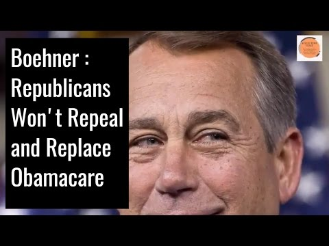 Boehner : Republicans Won't Repeal and Replace Obamacare