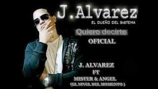 J ALVAREZ FT MISTER & ANGEL - QUIERO DECIRTE ★Reggaeton 2012★