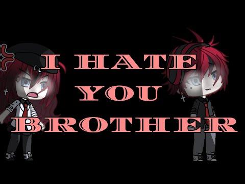 I HATE YOU BROTHER! || GLMM
