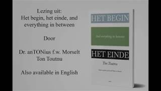 """Lezing uit """"Het begin, het einde and everything in between"""" door Antonius f.w. Morselt / Ton Toutnu"""