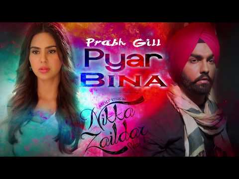 Pyaar Bina FULL SONG ( Nikka Zaildar)  Prabh Gill   Ammy Virk Sonam Bajwa  Popular Punjabi Songs