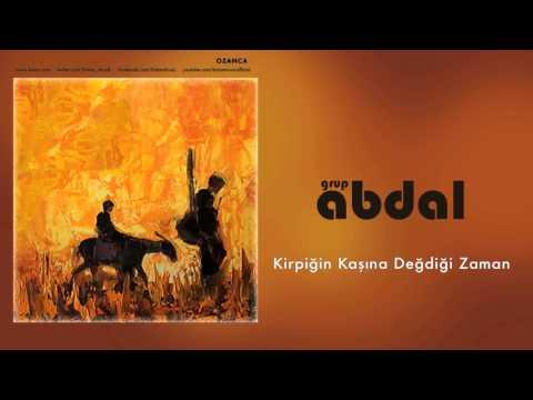 Grup Abdal - Kirpiğin Kaşına Değdiği Zaman [ Ozanca © 2013 Kalan Müzik ]