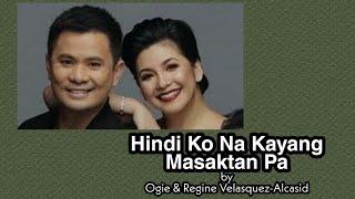Hindi Ko Na Kayang Masaktan Pa (with Lyrics) - Mr. Ogie Alcasid & Ms. Regine Velasquez-Alcasid