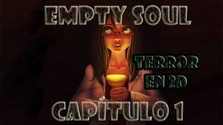TERROR EN 2D - Empty Soul (En español) - Capítulo 1