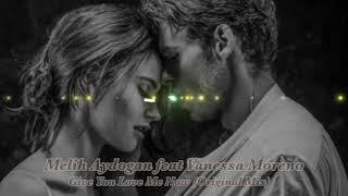 Melih Aydogan feat Vanessa Moreno - Give Me You Love Now (Original Mix)