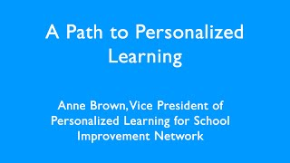 A Path to Personalized Learning Anne Brown Webinar