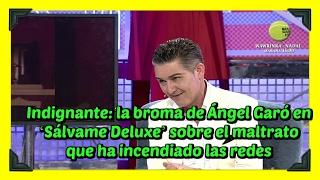 Indignante: la broma de Ángel Garó en 'Sálvame Deluxe' sobre el maltrato que ha incendiado las redes