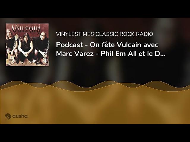 Podcast - On fête Vulcain avec Marc Varez - Phil Em All et le Doc - 14 07 2021