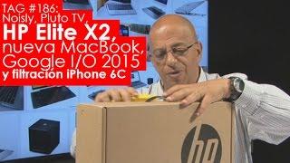 Tag #186: Noisli, Pluto Tv, Hp Elite X2, Nueva Macbook, Google I/o 2015 Y Filtración Iphone 6c