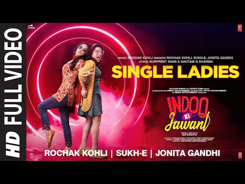 Single Ladies (Full Video) Indoo Ki Jawani | Rochak Kohli, Sukh-E, Jonita G | Kiara Advani, Aditya S