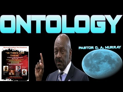 Ontology - Pastor C. A. Murray