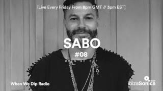 Sabo - When We Dip Radio #08 [10.3.17]