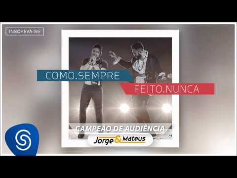 Jorge & Mateus - Campeão De Audiência - [Como Sempre Feito Nunca] (Áudio Oficial)