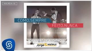 Jorge & Mateus - Campeão de Audiência - [Como Sempre Feito Nunca] (Áudio Oficial) thumbnail