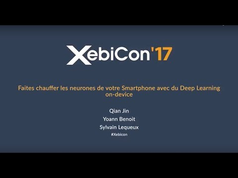 XebiCon'17 Faites chauffer les neurones de votre Smartphone avec du Deep Learning on device
