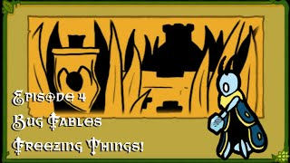 Freezing Things! Episode 4; Bug Fables