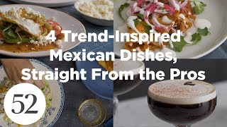 4 Trend-Inspired Mexican Dishes, Straight From the Pros