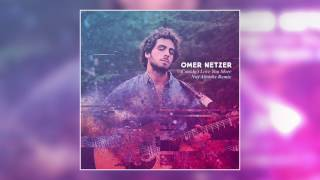 Omer Netzer - Couldn't Love You More (Noy Alooshe Remix) | Official Audio