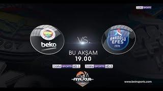 17 Mayıs 2019 | Fenerbahçe Beko - Anadolu Efes Final Four Mücadelesi beIN SPORTS'ta!