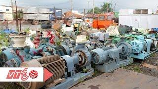 Nguy cơ Việt Nam sẽ thành bãi rác cơ khí   VTC