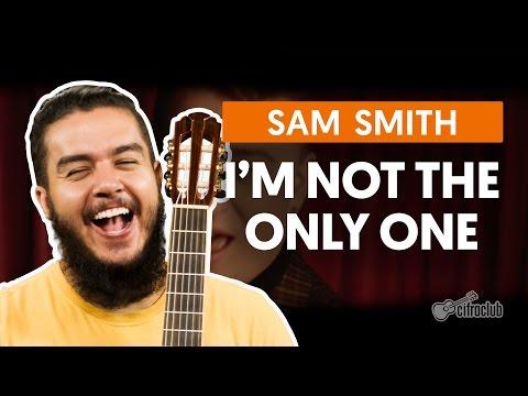 I'm Not The Only One - Sam Smith (aula de violão simplificada)