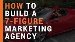 [SECRETS REVEALED] - How To Build A 7-Figure Digital Marketing Agency