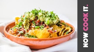 Perfect Sharing Nachos | Now Cook It
