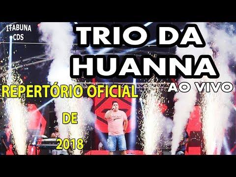 TRIO DA HUANNA 2018 - REPERTÓRIO OFICIAL 2018 (AO VIVO)