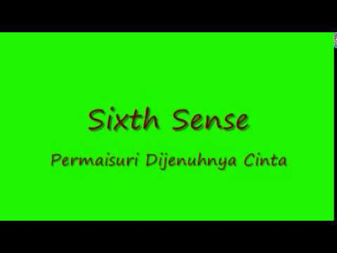 Sixth Sense - Permaisuri Dijenuhnya Cinta