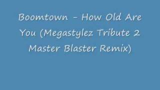 Boomtown - How Old Are You (Megastylez Tribute 2 Master Blaster Remix)