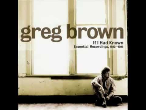 Greg Brown - If I Had Known