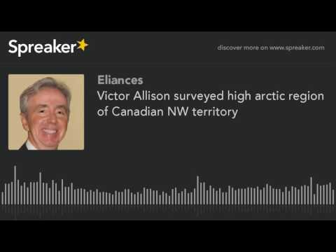 Victor Allison surveyed high arctic region of Canadian NW territory (made with Spreaker)