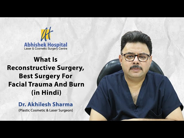 What Is Reconstructive Surgery, Best Surgery For Facial Trauma And Burn (in Hindi)